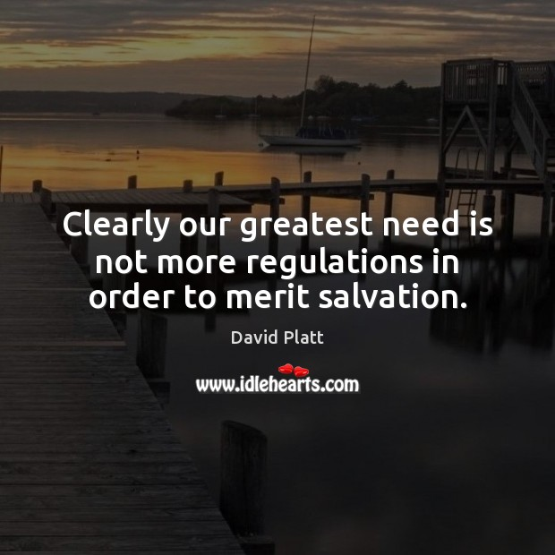 Clearly our greatest need is not more regulations in order to merit salvation. Image