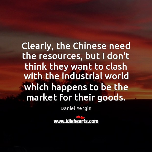 Clearly, the Chinese need the resources, but I don't think they want Image