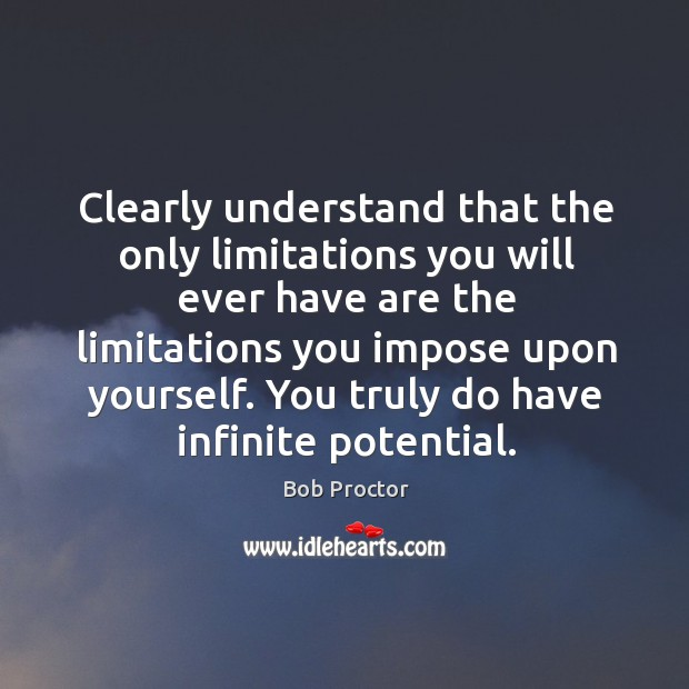 Clearly understand that the only limitations you will ever have are the Image