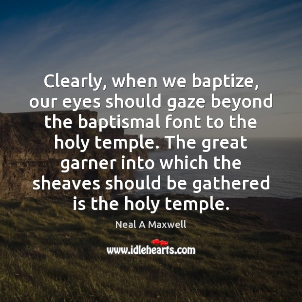 Image, Clearly, when we baptize, our eyes should gaze beyond the baptismal font