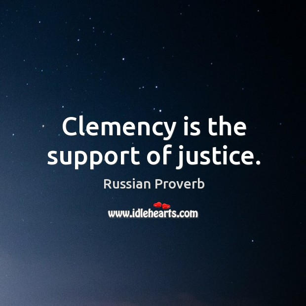 Clemency is the support of justice. Russian Proverbs Image