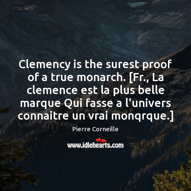 Image, Clemency is the surest proof of a true monarch. [Fr., La clemence