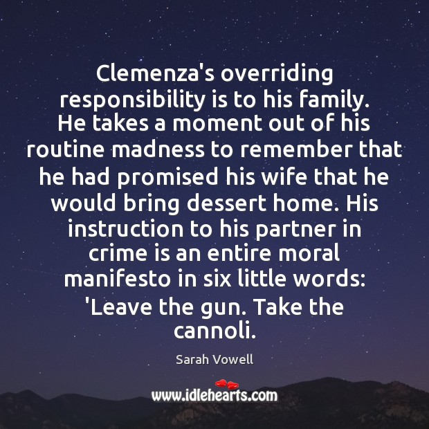 Clemenza's overriding responsibility is to his family. He takes a moment out Responsibility Quotes