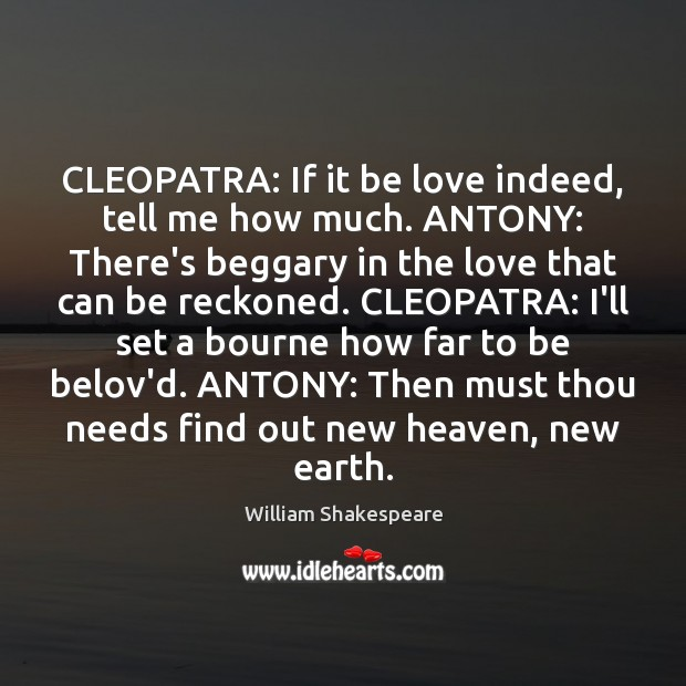 Image, CLEOPATRA: If it be love indeed, tell me how much. ANTONY: There's