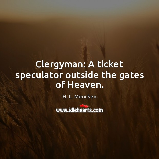 Image, Clergyman: A ticket speculator outside the gates of Heaven.
