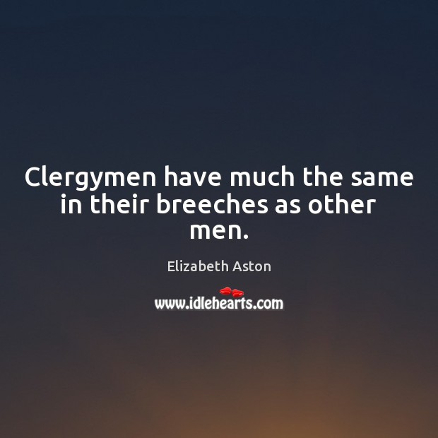 Clergymen have much the same in their breeches as other men. Image
