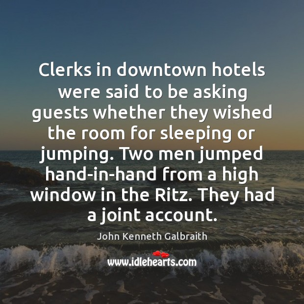Clerks in downtown hotels were said to be asking guests whether they John Kenneth Galbraith Picture Quote