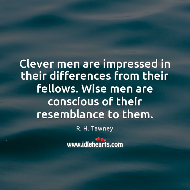 Clever men are impressed in their differences from their fellows. Wise men Image