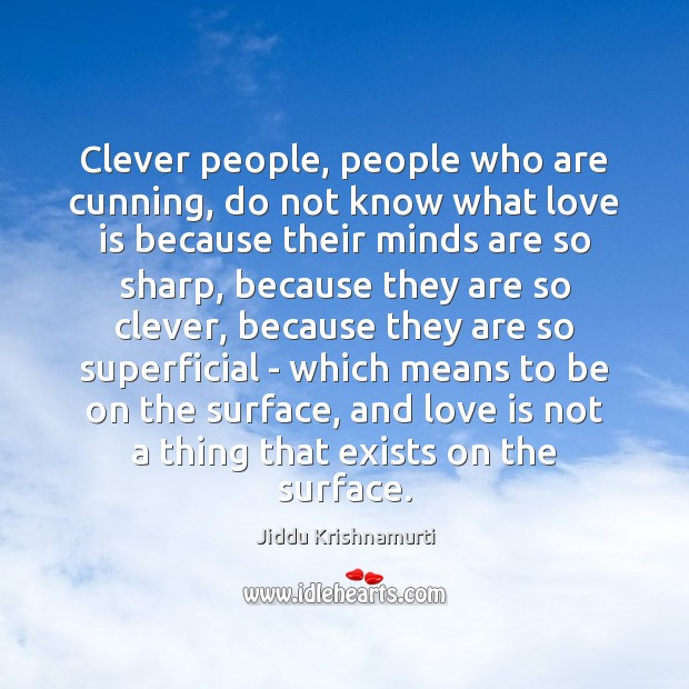 Clever people, people who are cunning, do not know what love is Image