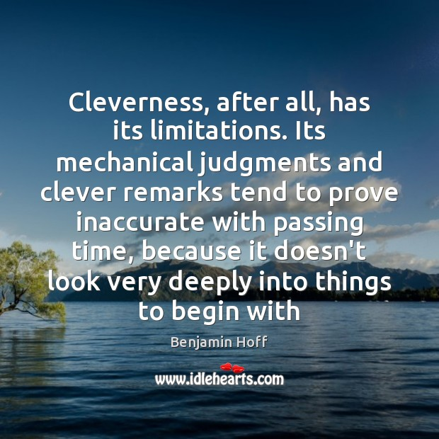 Cleverness, after all, has its limitations. Its mechanical judgments and clever remarks Clever Quotes Image