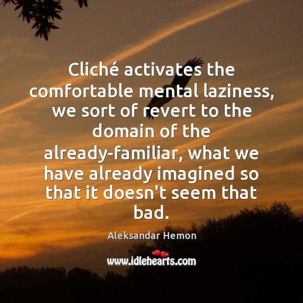 Image, Cliché activates the comfortable mental laziness, we sort of revert to the
