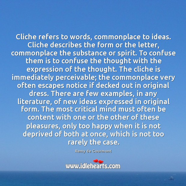 Cliche refers to words, commonplace to ideas. Cliche describes the form or Image