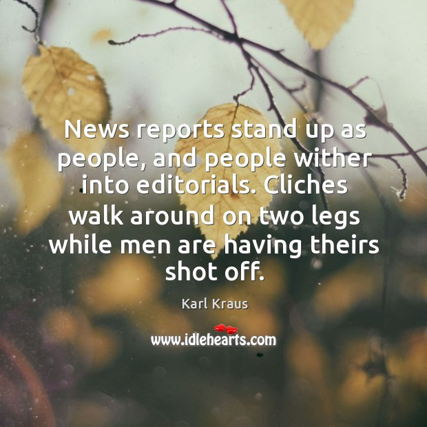 Cliches walk around on two legs while men are having theirs shot off. Image