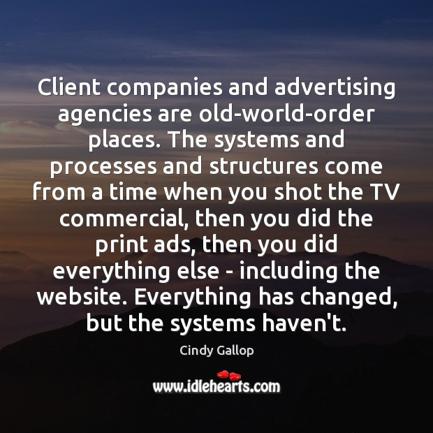 Image, Client companies and advertising agencies are old-world-order places. The systems and processes