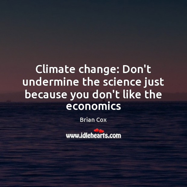 Image, Climate change: Don't undermine the science just because you don't like the economics