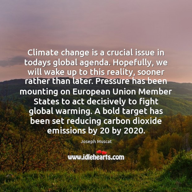 Climate change is a crucial issue in todays global agenda. Hopefully, we Climate Quotes Image