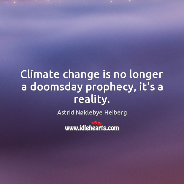 Image, Climate change is no longer a doomsday prophecy, it's a reality.