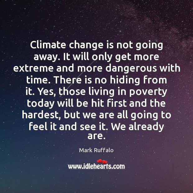 Climate change is not going away. It will only get more extreme Climate Change Quotes Image
