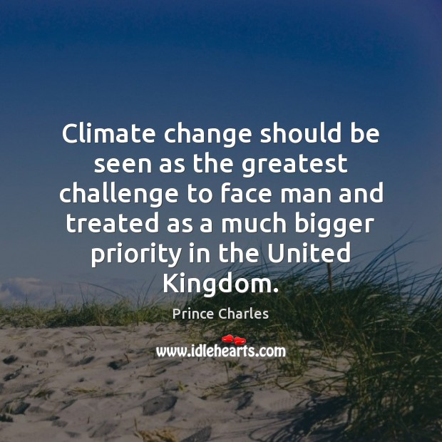 Climate change should be seen as the greatest challenge to face man Prince Charles Picture Quote
