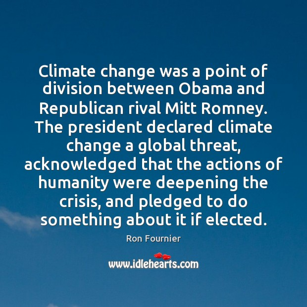 Climate change was a point of division between Obama and Republican rival Ron Fournier Picture Quote