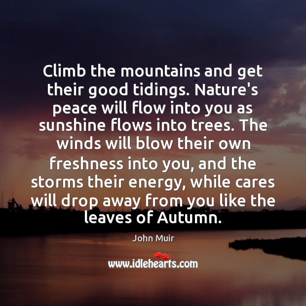 Climb the mountains and get their good tidings. Nature's peace will flow Image