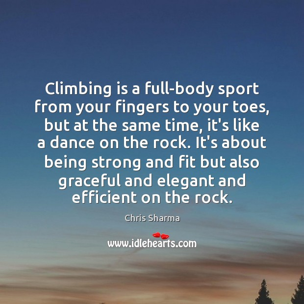 Climbing is a full-body sport from your fingers to your toes, but Being Strong Quotes Image