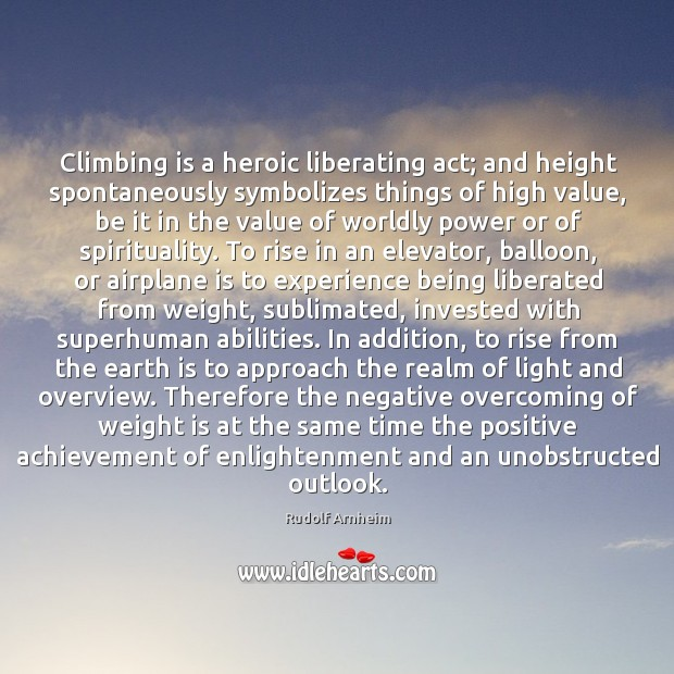 Image, Climbing is a heroic liberating act; and height spontaneously symbolizes things of
