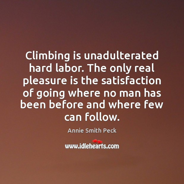 Image, Climbing is unadulterated hard labor. The only real pleasure is the satisfaction