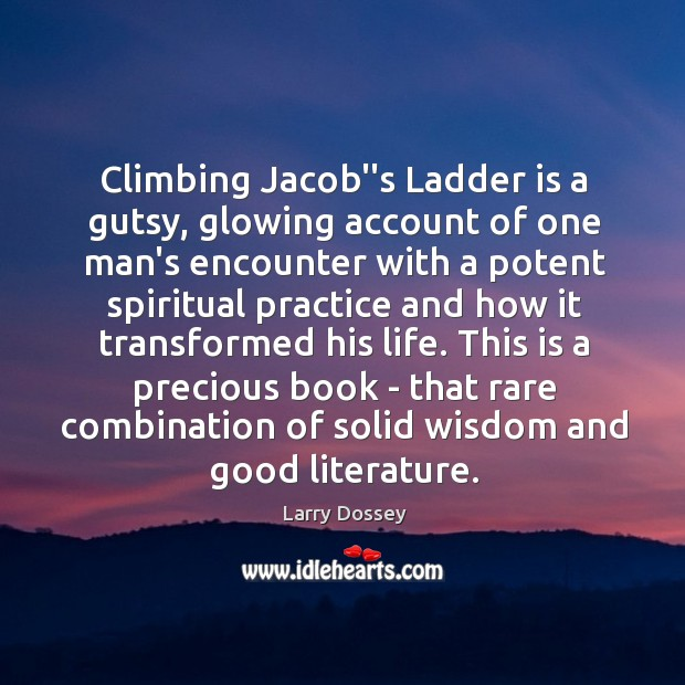 """Climbing Jacob""""s Ladder is a gutsy, glowing account of one man's encounter Larry Dossey Picture Quote"""