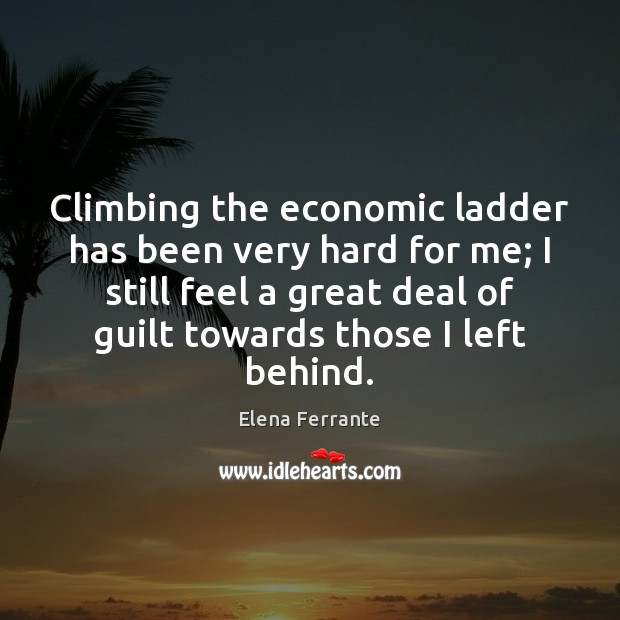 Climbing the economic ladder has been very hard for me; I still Image