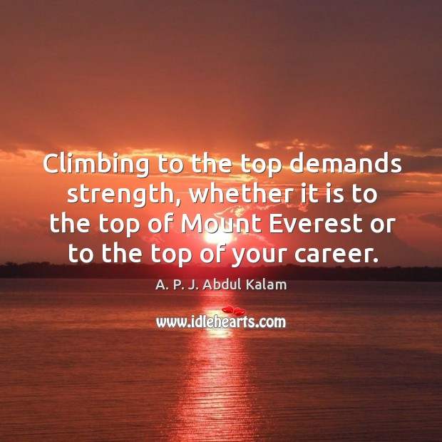 Image, Climbing to the top demands strength, whether it is to the top of mount everest or to the top of your career.