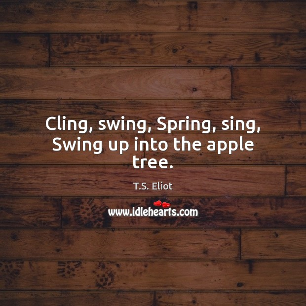 Image, Cling, swing, Spring, sing, Swing up into the apple tree.