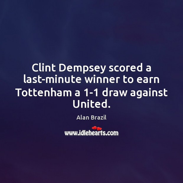 Image, Clint Dempsey scored a last-minute winner to earn Tottenham a 1-1 draw against United.