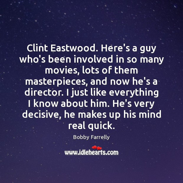 Image, Clint Eastwood. Here's a guy who's been involved in so many movies,