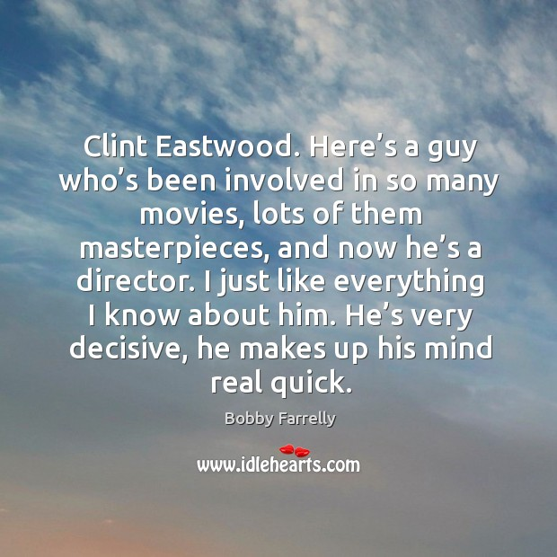 Image, Clint eastwood. Here's a guy who's been involved in so many movies, lots of them masterpieces.