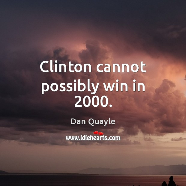 Clinton cannot possibly win in 2000. Image