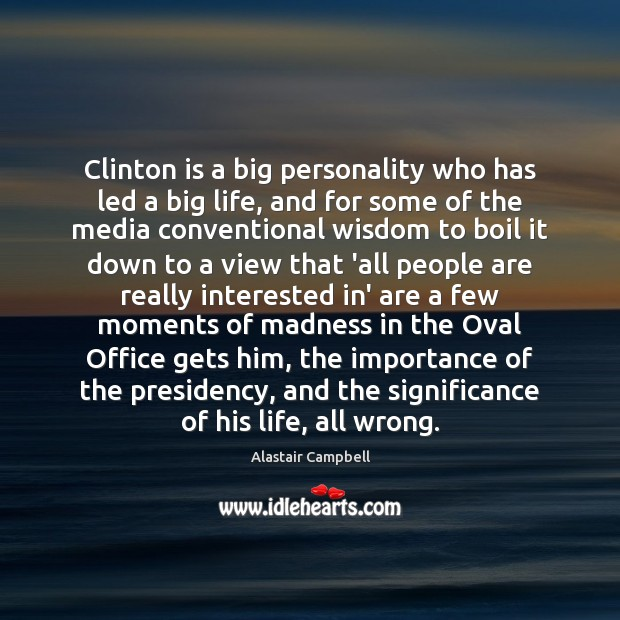 Image, Clinton is a big personality who has led a big life, and