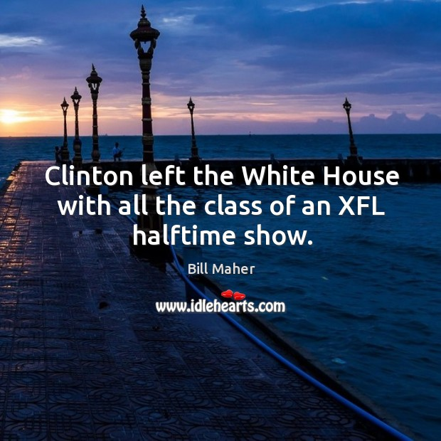 Clinton left the white house with all the class of an xfl halftime show. Image