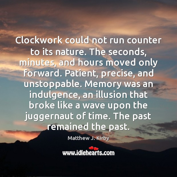 Clockwork could not run counter to its nature. The seconds, minutes, and Image