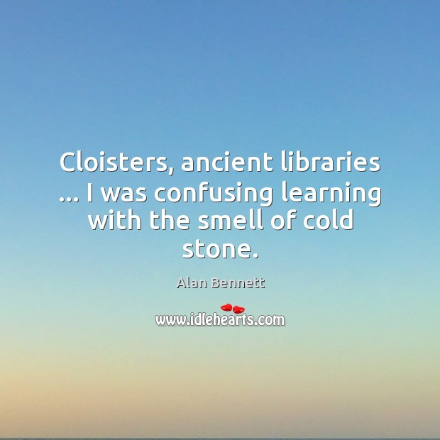 Image, Cloisters, ancient libraries … I was confusing learning with the smell of cold stone.