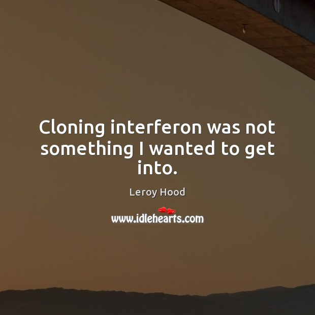 Cloning interferon was not something I wanted to get into. Image