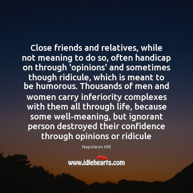 Close friends and relatives, while not meaning to do so, often handicap Image
