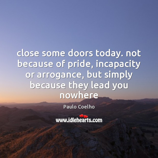 Close some doors today. not because of pride, incapacity or arrogance, but Image