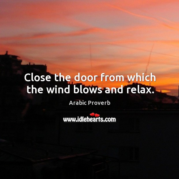 Close the door from which the wind blows and relax. Arabic Proverbs Image