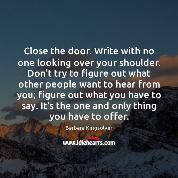 Close the door. Write with no one looking over your shoulder. Don't Image