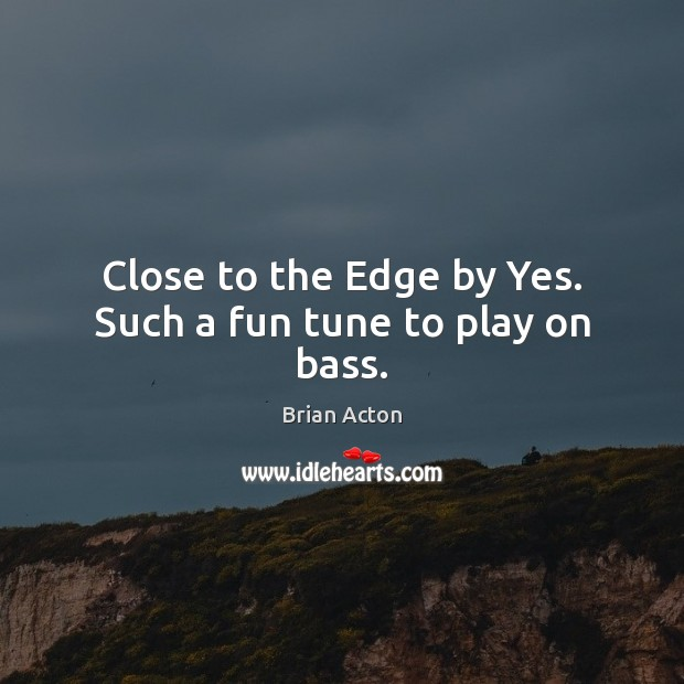 Close to the Edge by Yes. Such a fun tune to play on bass. Image