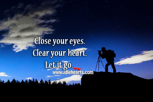 Clear Your Heart. Let It Go.