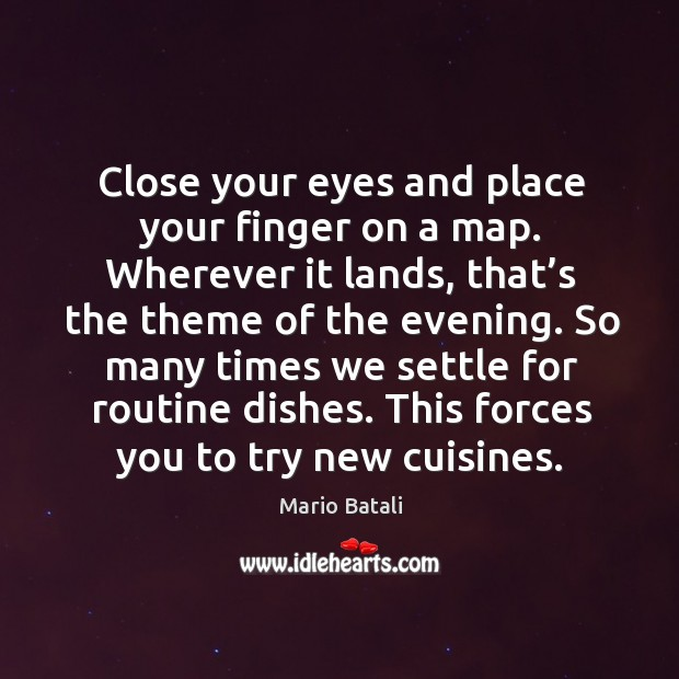 Image, Close your eyes and place your finger on a map. Wherever it lands, that's the theme of the evening.