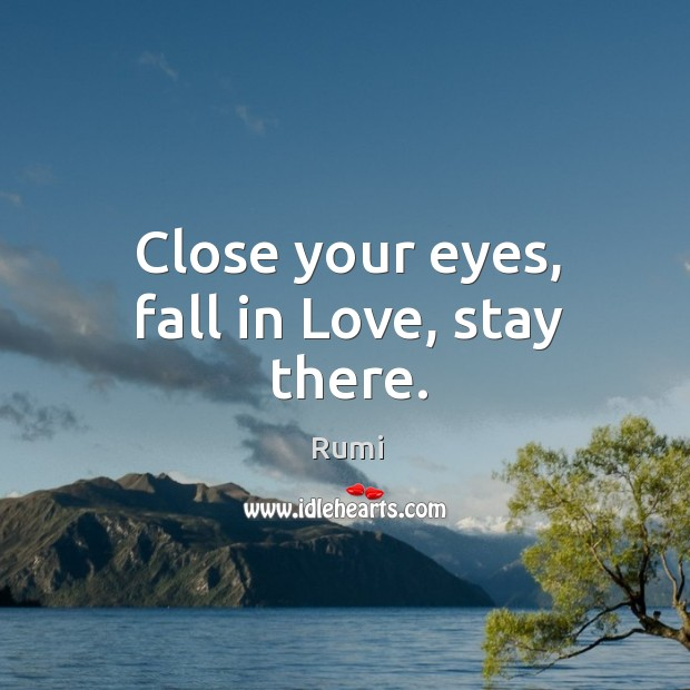 Close your eyes, fall in Love, stay there. Image