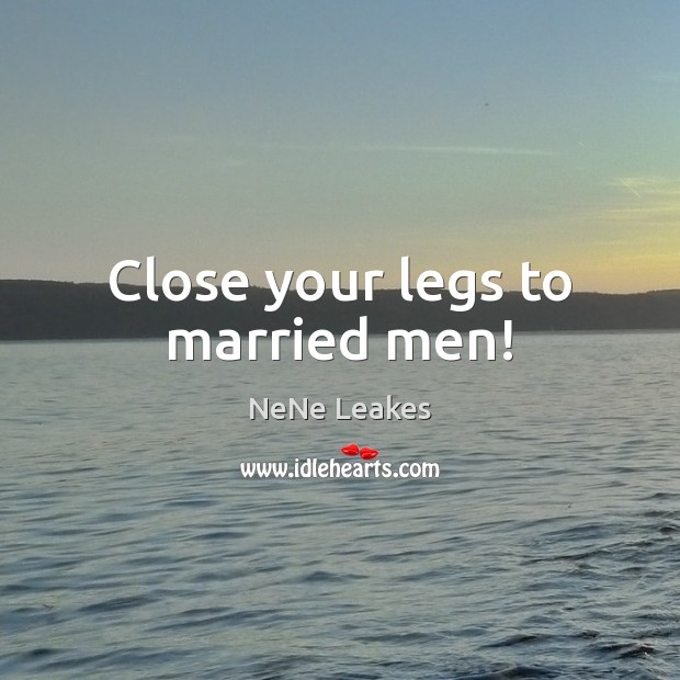Close your legs to married men! Image